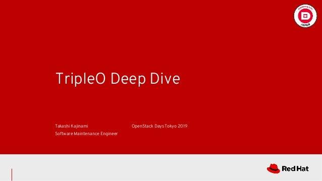 TripleO Deep Dive Takashi Kajinami Software Maintenance Engineer OpenStack Days Tokyo 2019