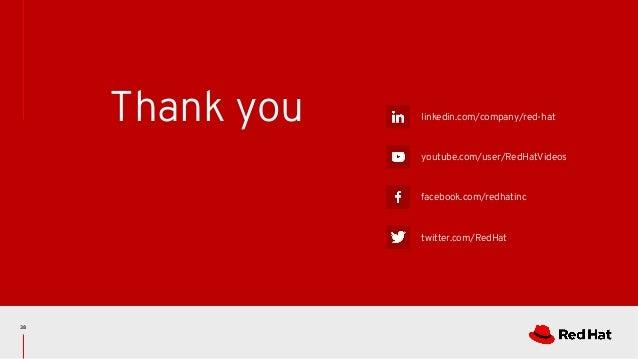 linkedin.com/company/red-hat youtube.com/user/RedHatVideos facebook.com/redhatinc twitter.com/RedHat Thank you 38