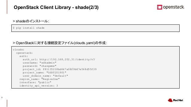 CONFIDENTIAL OpenStack Client Library - shade(2/3) $ pip install shade clouds: openstack: auth: auth_url: http://192.168.2...