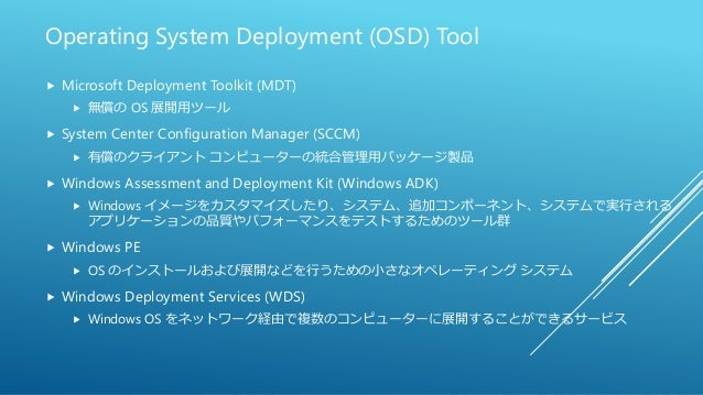 Operating System Deployment (OSD) Tool  Microsoft Deployment Toolkit (MDT)  無償の OS 展開用ツール  System Center Configuration ...