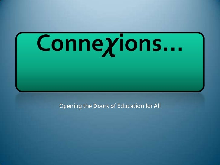 Conneχions…<br />Opening the Doors of Education for All<br />