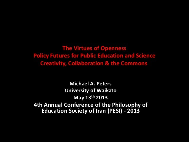 The Virtues of Openness Policy Futures for Public Education and Science Creativity, Collaboration & the Commons Michael A....