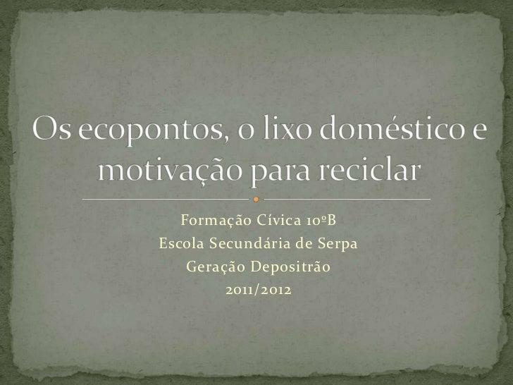 Formação Cívica 10ºBEscola Secundária de Serpa    Geração Depositrão         2011/2012