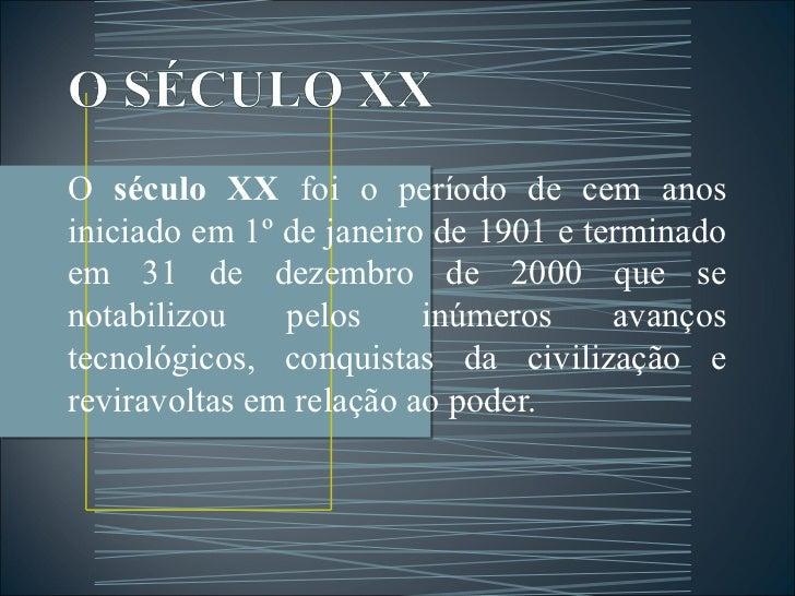 O século XX foi o período de cem anosiniciado em 1º de janeiro de 1901 e terminadoem 31 de dezembro de 2000 que senotabili...