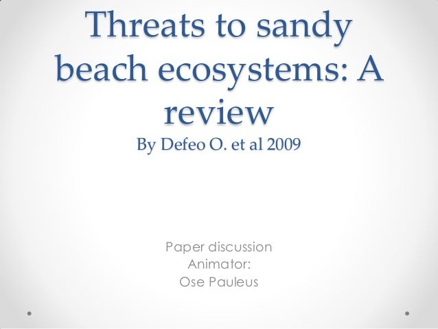Threats to sandy beach ecosystems: A review By Defeo O. et al 2009 Paper discussion Animator: Ose Pauleus