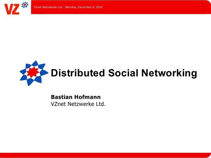 VZnet Netzwerke Ltd. -‐ Monday, December 6, 2010                 Distributed Social Networking             ...