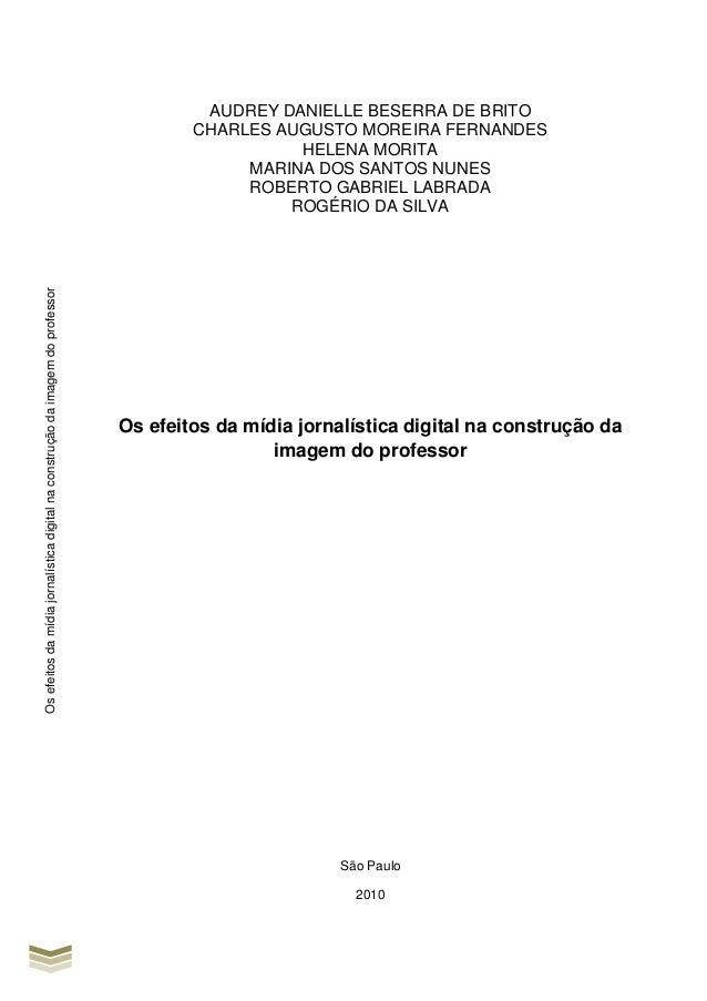 Osefeitosdamídiajornalísticadigitalnaconstruçãodaimagemdoprofessor AUDREY DANIELLE BESERRA DE BRITO CHARLES AUGUSTO MOREIR...