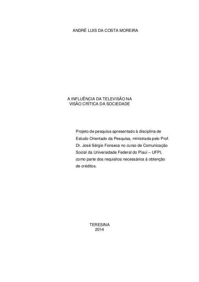 ANDRÉ LUIS DA COSTA MOREIRA A INFLUÊNCIA DA TELEVISÃO NA VISÃO CRÍTICA DA SOCIEDADE Projeto de pesquisa apresentado à disc...