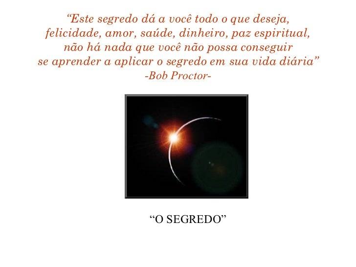 """""""Este segredo dá a você todo o que deseja, felicidade, amor, saúde, dinheiro, paz espiritual,     não há nada que você não..."""