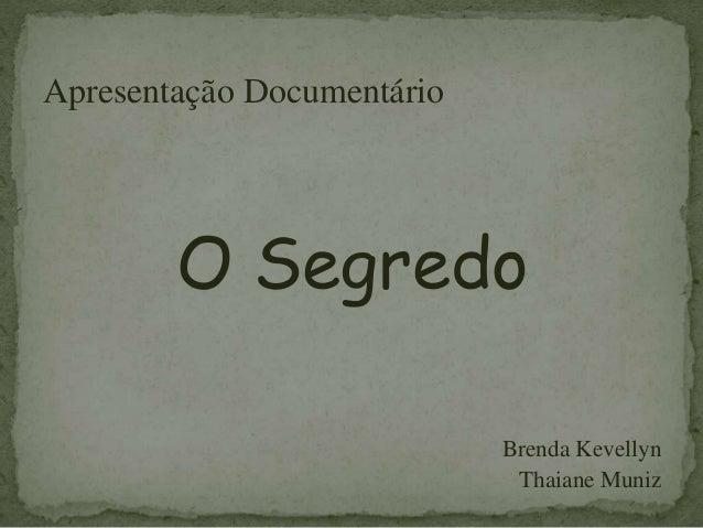 Apresentação Documentário O Segredo Brenda Kevellyn Thaiane Muniz