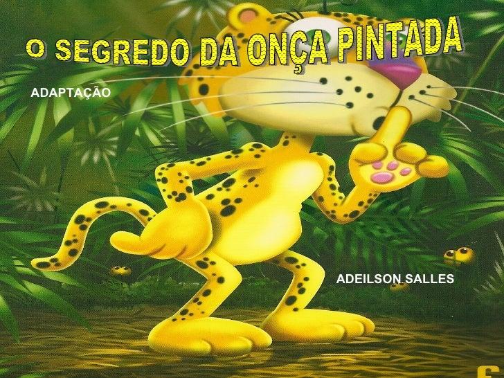 O SEGREDO DA ONÇA PINTADA ADAPTAÇÃO ADEILSON SALLES