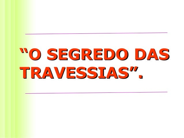 """""O SEGREDO DASO SEGREDO DAS TRAVESSIAS"".TRAVESSIAS""."