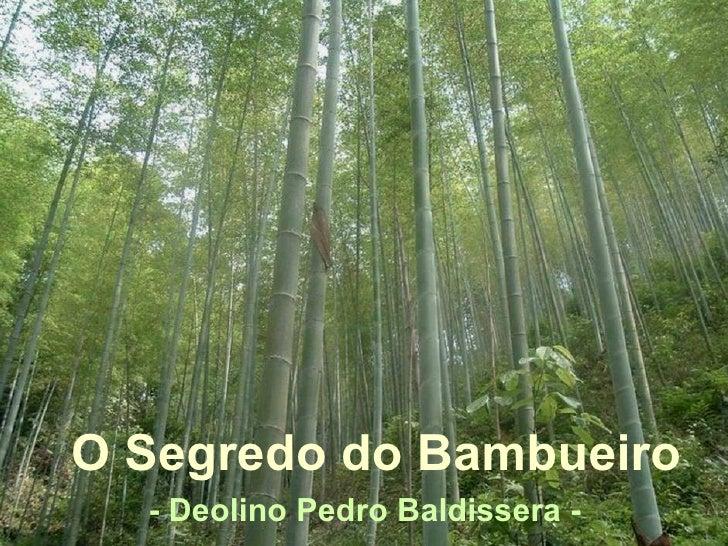 O Segredo do Bambueiro  - Deolino Pedro Baldissera -