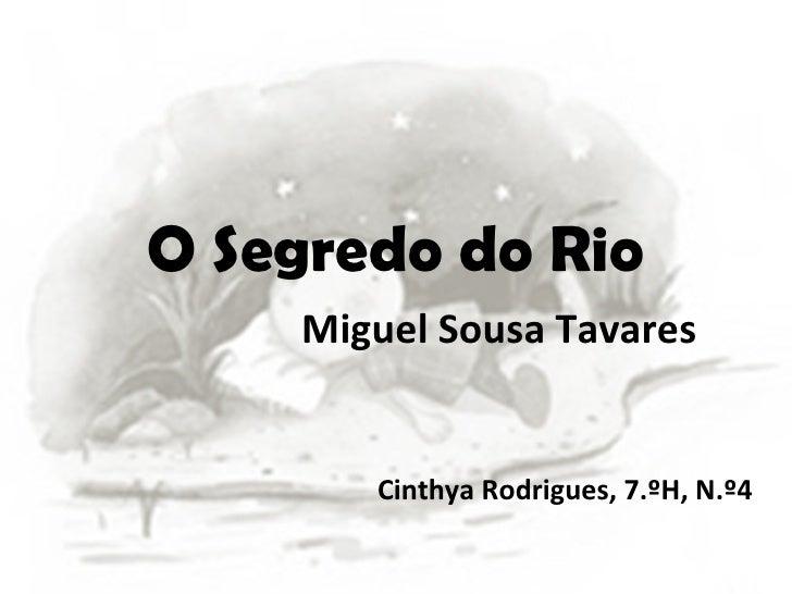 O Segredo do Rio Miguel Sousa Tavares Cinthya Rodrigues, 7.ºH, N.º4