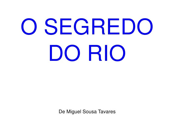 O SEGREDO  DO RIO  De Miguel Sousa Tavares