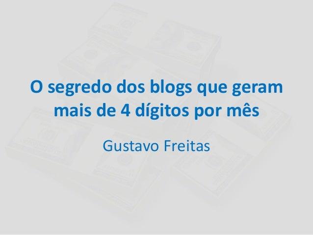 O segredo dos blogs que geram mais de 4 dígitos por mês Gustavo Freitas