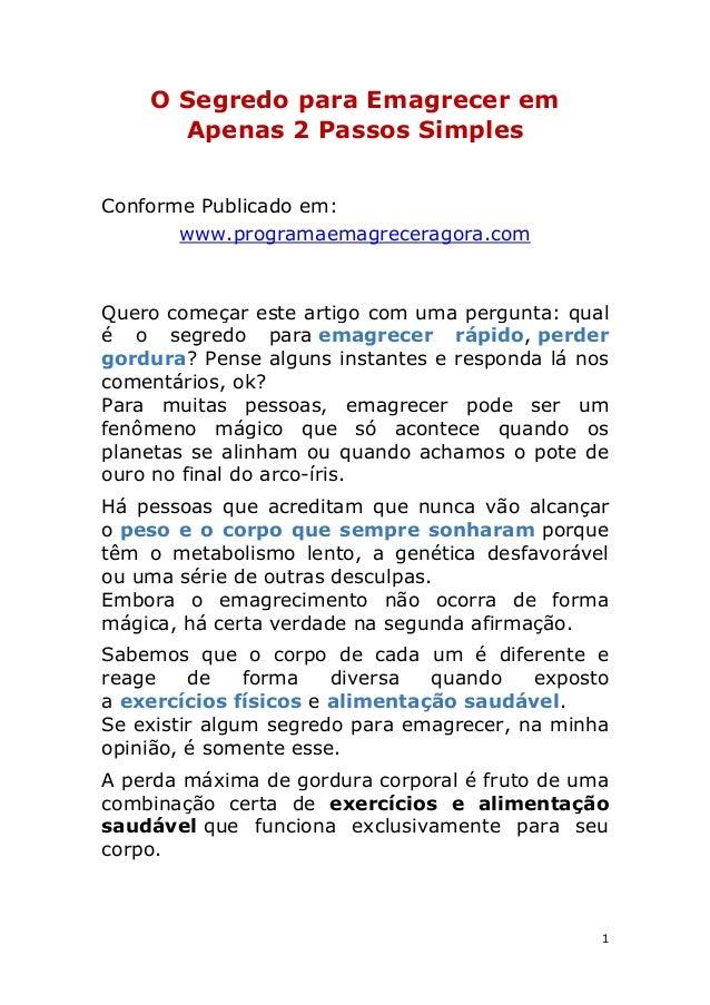 1 O Segredo para Emagrecer em Apenas 2 Passos Simples Conforme Publicado em: www.programaemagreceragora.com Quero começar ...