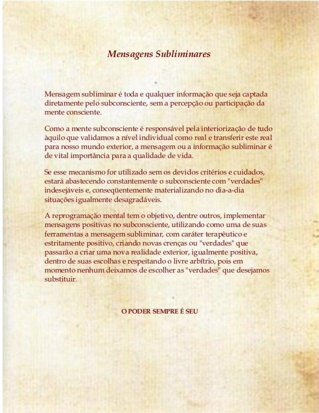 Mensagens Subliminares Mensagem subliminar é toda e qualquer informação que seja captada diretamente pelo subconsciente, s...