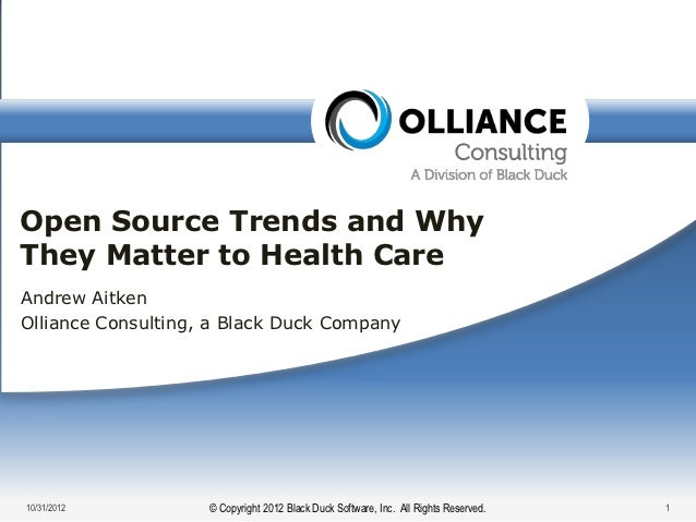 Open Source Trends and WhyThey Matter to Health CareAndrew AitkenOlliance Consulting, a Black Duck Company10/31/2012      ...