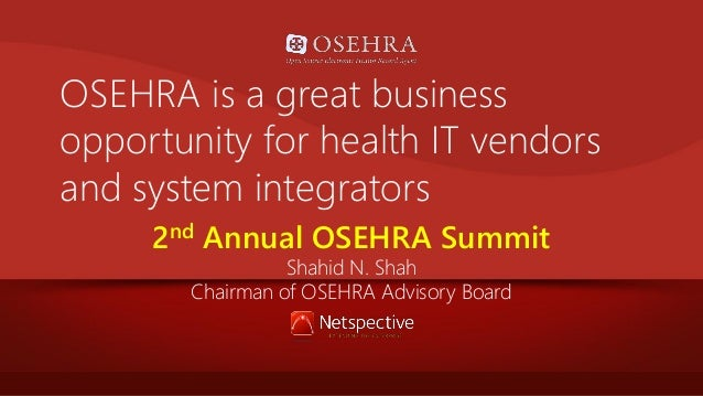 OSEHRA is a great business opportunity for health IT vendors and system integrators 2nd Annual OSEHRA Summit Shahid N. Sha...