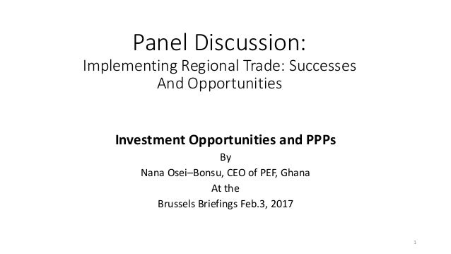 Panel Discussion: Implementing Regional Trade: Successes And Opportunities Investment Opportunities and PPPs By Nana Osei–...
