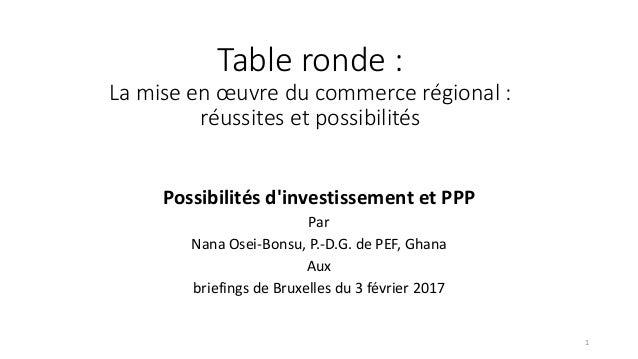 Table ronde : La mise en œuvre du commerce régional : réussites et possibilités Possibilités d'investissement et PPP Par N...