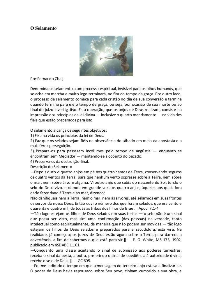 O SelamentoPor Fernando ChaijDenomina-se selamento a um processo espiritual, invisível para os olhos humanos, quese acha e...