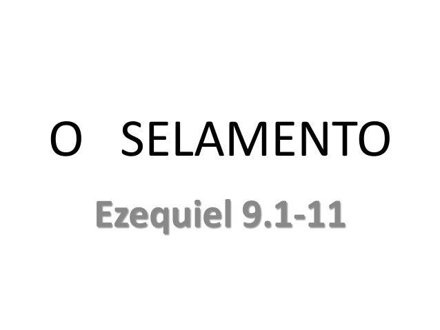 O SELAMENTO Ezequiel 9.1-11