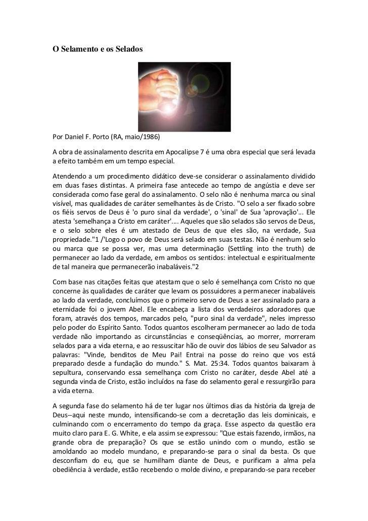 O Selamento e os SeladosPor Daniel F. Porto (RA, maio/1986)A obra de assinalamento descrita em Apocalipse 7 é uma obra esp...