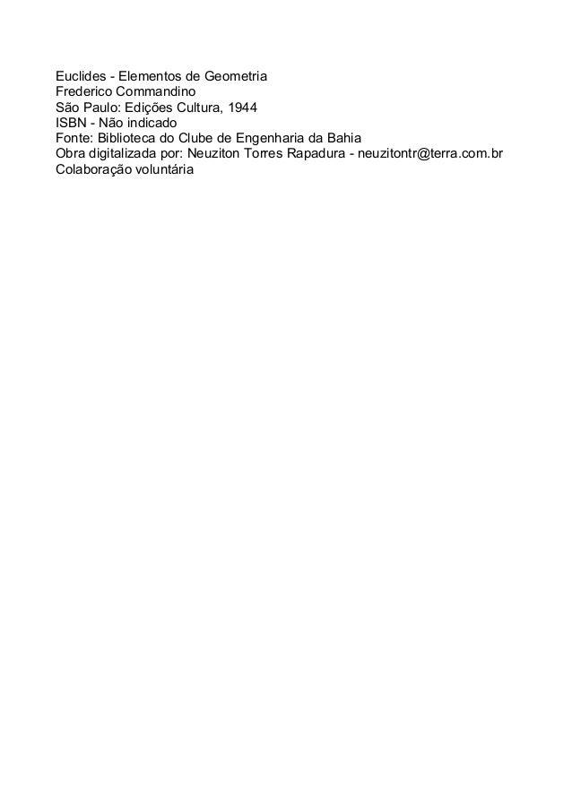 Euclides - Elementos de Geometria Frederico Commandino São Paulo: Edições Cultura, 1944 ISBN - Não indicado Fonte: Bibliot...