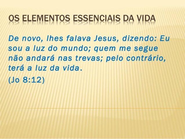 De novo, lhes falava Jesus, dizendo: Eu sou a luz do mundo; quem me segue não andará nas trevas; pelo contrário, terá a lu...
