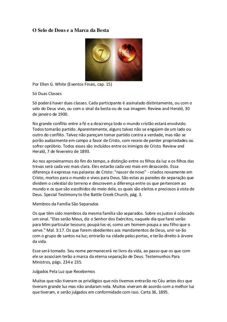 O Selo de Deus e a Marca da BestaPor Ellen G. White (Eventos Finais, cap. 15)Só Duas ClassesSó poderá haver duas classes. ...