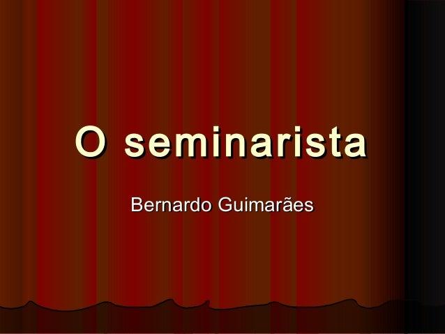 O seminaristaO seminarista Bernardo GuimarãesBernardo Guimarães