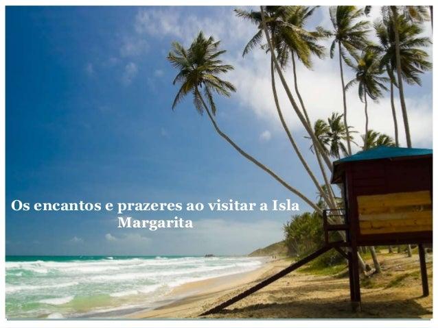 Os encantos e prazeres ao visitar a Isla Margarita