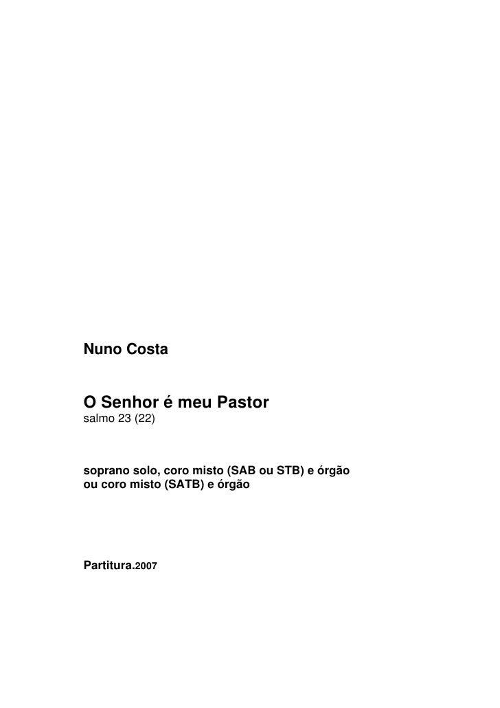 Nuno Costa   O Senhor é meu Pastor salmo 23 (22)    soprano solo, coro misto (SAB ou STB) e órgão ou coro misto (SATB) e ó...