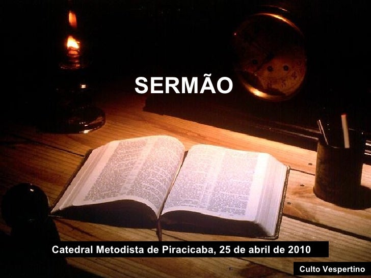 SERMÃO Catedral Metodista de Piracicaba, 25 de abril de 2010 Culto Vespertino