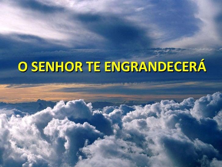 O SENHOR TE ENGRANDECERÁ