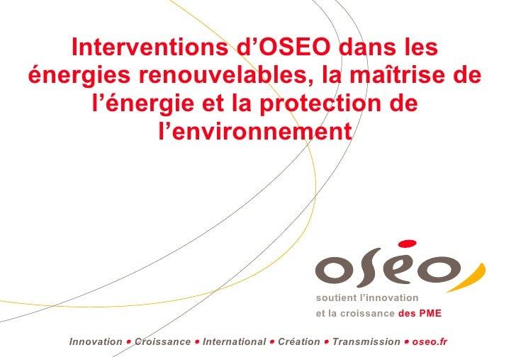 Interventions d'OSEO dans les énergies renouvelables, la maîtrise de l'énergie et la protection de l'environnement Innovat...