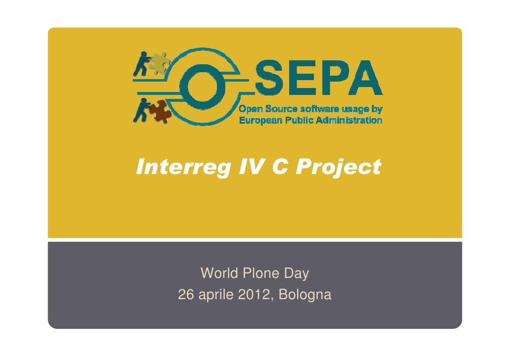 Interreg IV C Project      World Plone Day   26 aprile 2012, Bologna