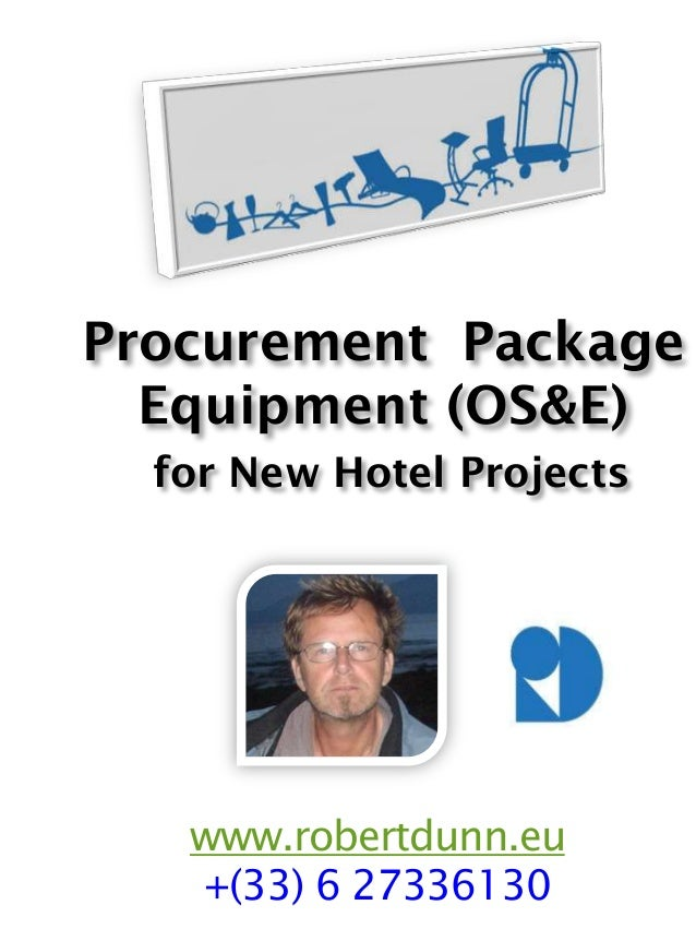 www.robertdunn.eu +(33) 6 27336130 Procurement Package Equipment (OS&E) for New Hotel Projects