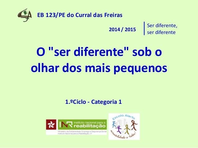 """EB 123/PE do Curral das Freiras 2014 / 2015 O """"ser diferente"""" sob o olhar dos mais pequenos Ser diferente, ser diferente 1..."""