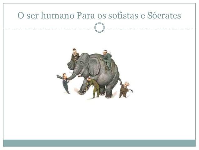 O ser humano Para os sofistas e Sócrates