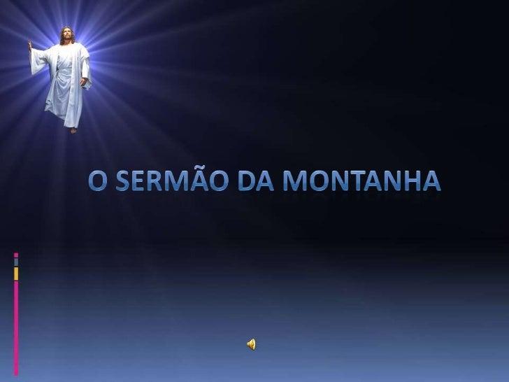 Jesus, pois, vendo as multidões, subiu ao monte; e,   tendo se assentado, aproximaram-se os seus                    discíp...