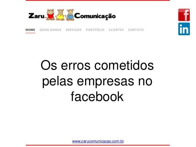 www.zarucomunicacao.com.br Os erros cometidos pelas empresas no facebook