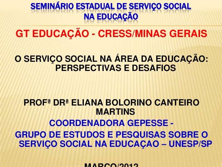 SEMINÁRIO ESTADUAL DE SERVIÇO SOCIAL               NA EDUCAÇÃOGT EDUCAÇÃO - CRESS/MINAS GERAISO SERVIÇO SOCIAL NA ÁREA DA ...