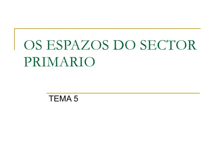 OS ESPAZOS DO SECTOR PRIMARIO TEMA 5