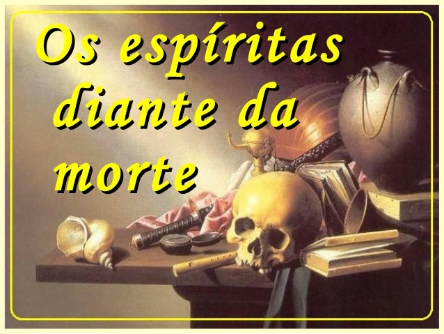 Os espíritasOs espíritas diante dadiante da mortemorte