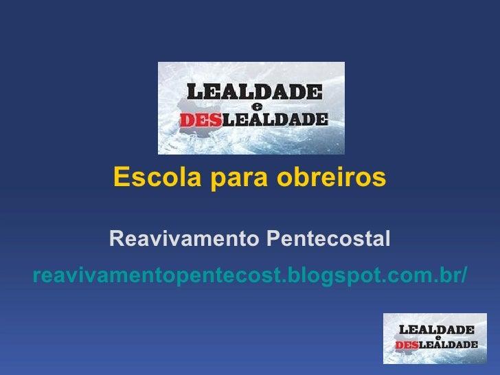 Escolaparaobreiros      ReavivamentoPentecostalreavivamentopentecost.blogspot.com.br/