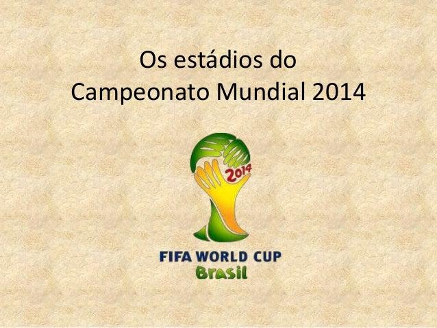 Os estádios doCampeonato Mundial 2014
