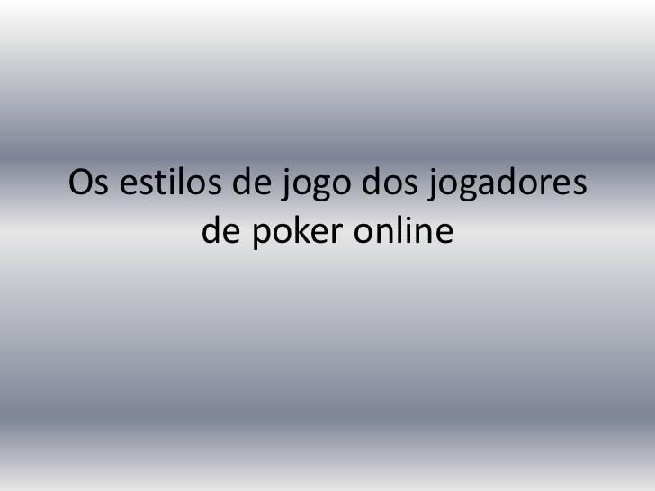 Os estilos de jogo dos jogadores         de poker online